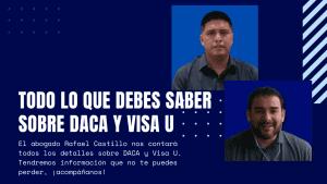 ¡No te puedes perder este programa! Te contaremos todo lo que debes saber sobre DACA y Visa U El abogado Rafael Castillo nos contará todos los detalles sobre DACA y Visa U. Tendremos información que no te puedes perder, ¡acompáñanos!